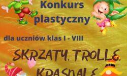 Konkurs plastyczny Skrzaty, trolle, krasnale